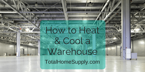Best ways to heat and cool a warehouse