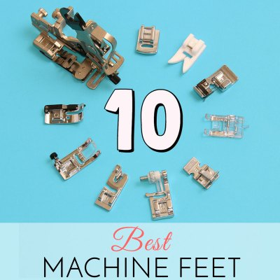 Sewing Machine Feet Guide – 10 Best Sewing Machine Feet