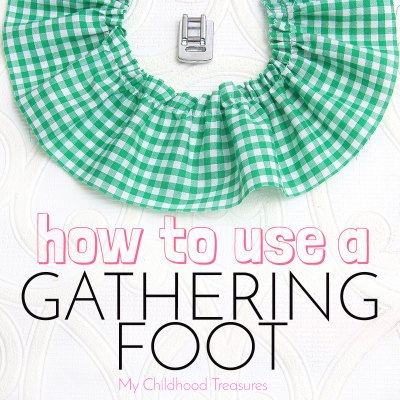 Gathering Foot Tutorial – Learn How to Gather Quickly