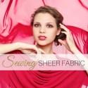 Sewing Sheer Fabrics in  4 Easy Steps