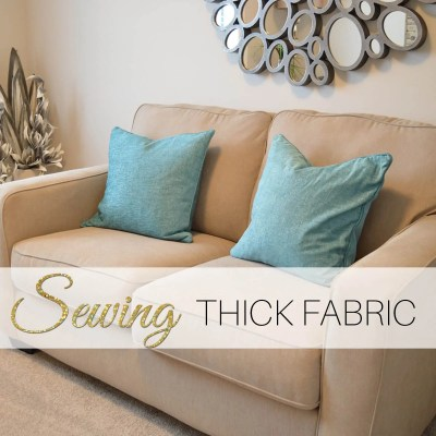 Sewing Thick Fabrics – 3 Steps for Easy Sewing
