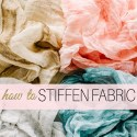 How to Stiffen Fabric for Sewing and Craft