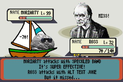MORIARTY attacks with SPECKLED BAND. It's SUPER EFFECTIVE. ROSS attacks with ALT TEXT JOKE But it misses!