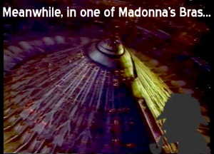 Meanwhile, in one of Madonna's Bras...
