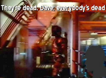 They're dead, Dave; Everybody's dead.
