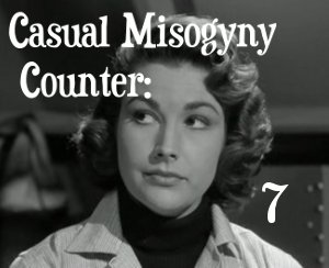 Casual Misogyny Count: 7