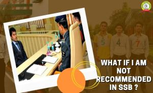 What If I Am Not Recommended In SSB Interview?