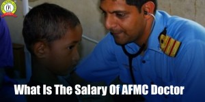 Salary Of AFMC Doctor- Eligibility Criteria, Selection Procedure