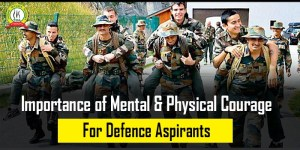 Importance of Mental & Physical Courage For Defence Aspirants