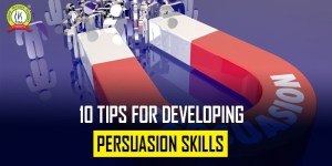 10 Tips For Developing Persuasion Skills