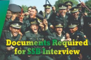 LIST OF THE DOCUMENTS REQUIRED FOR SSB INTERVIEW