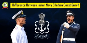 Difference Between Indian Navy & Indian Coast Guard
