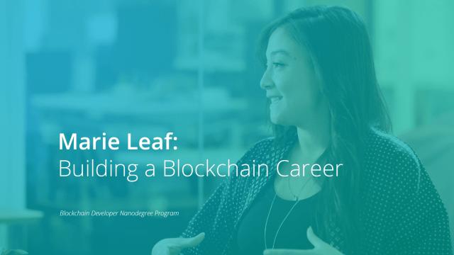Building a Blockchain Career - Marie Leaf - Udacity - Student Success