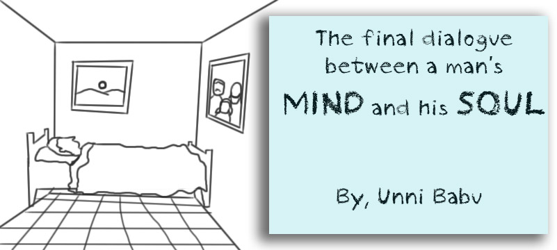 a man on his deathbed, The final dialogue between a man's MIND and his SOUL by unni babu