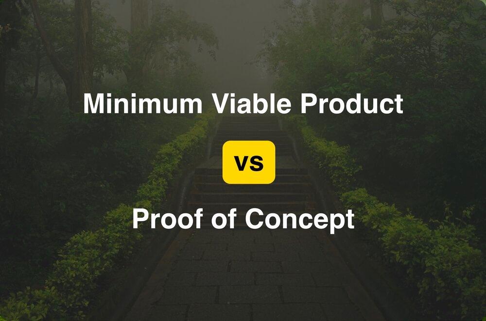 Minimum Viable Product vs Proof of Concept. MVP vs POC