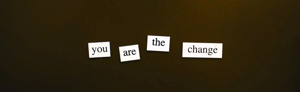 you are the change - startup phrase