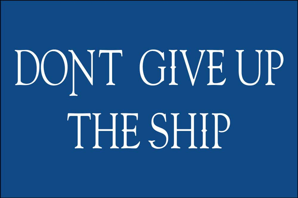 "The Commodore Perry flag emblazoned these words ""Don't Give Up the Ship"" which carried him to victory at the Battle of Lake Erie."