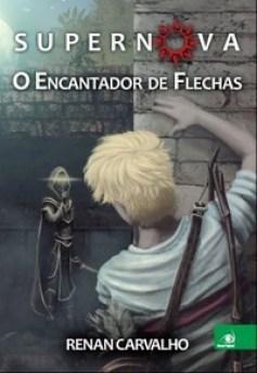 SUPERNOVA__NOVA_O_ENCANTADOR_DE_FLECHAS