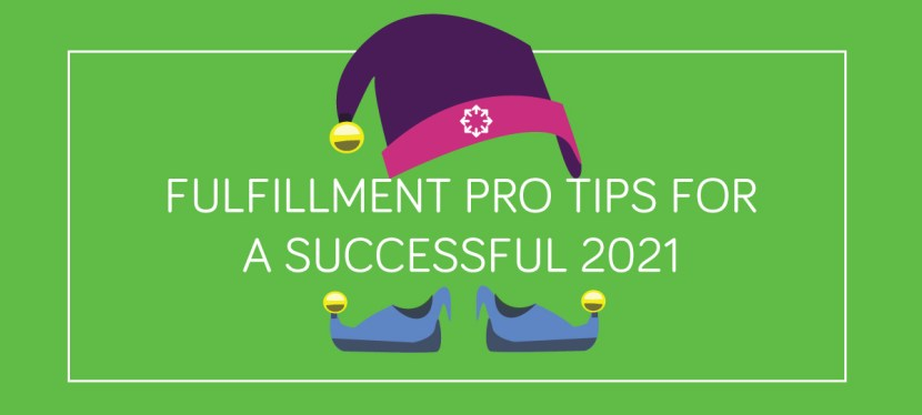 Fulfillment Pro Tips for a Successful 2021!