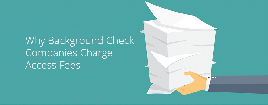 Why Background Check Companies Charge Access Fees Why Background Check Companies Charge Access Fees jpg t 1535042223726
