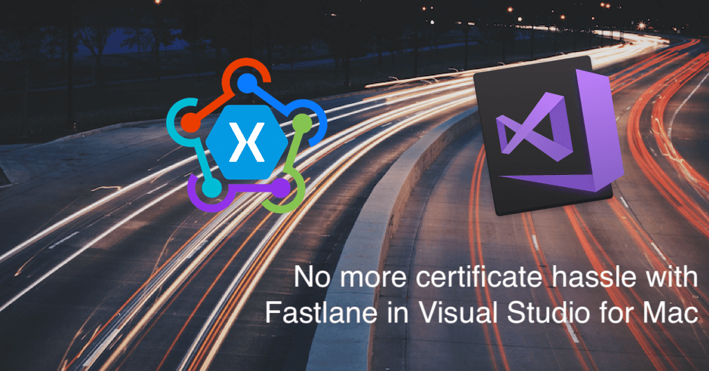 No more certificate hassle with Fastlane in Visual Studio for Mac