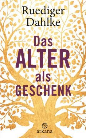 Das Alter als Geschenk von Ruediger Dahlke
