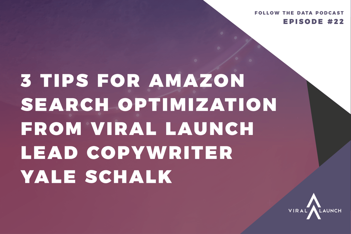 3 Amazon SEO Tips from Viral Launch Lead Copywriter Yale Schalk (Follow the Data Ep. 22)