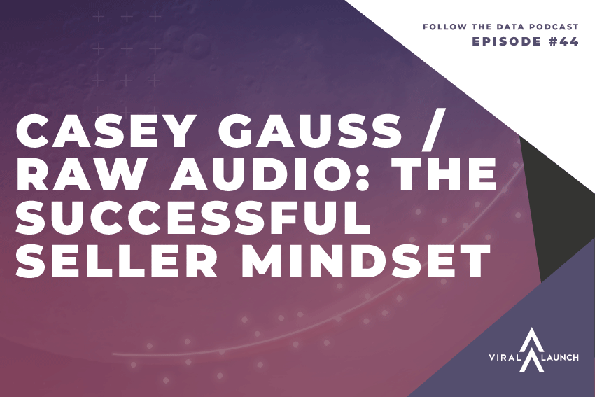 Casey Gauss | Raw Audio: The Successful Seller Mindset, Killer Product Selection and Dominating Search Results