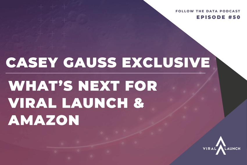 50th Episode: Casey Gauss Exclusive // What's Next For Viral Launch & Amazon