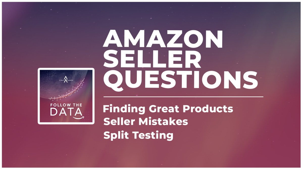 Amazon Seller Questions: Seller Mistakes, Finding Great Products, Split Testing & More