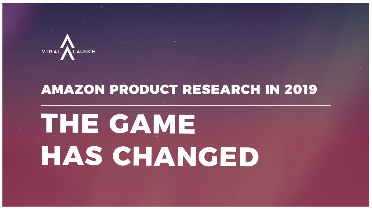 Amazon Product Research in 2019 – The Game Has Changed