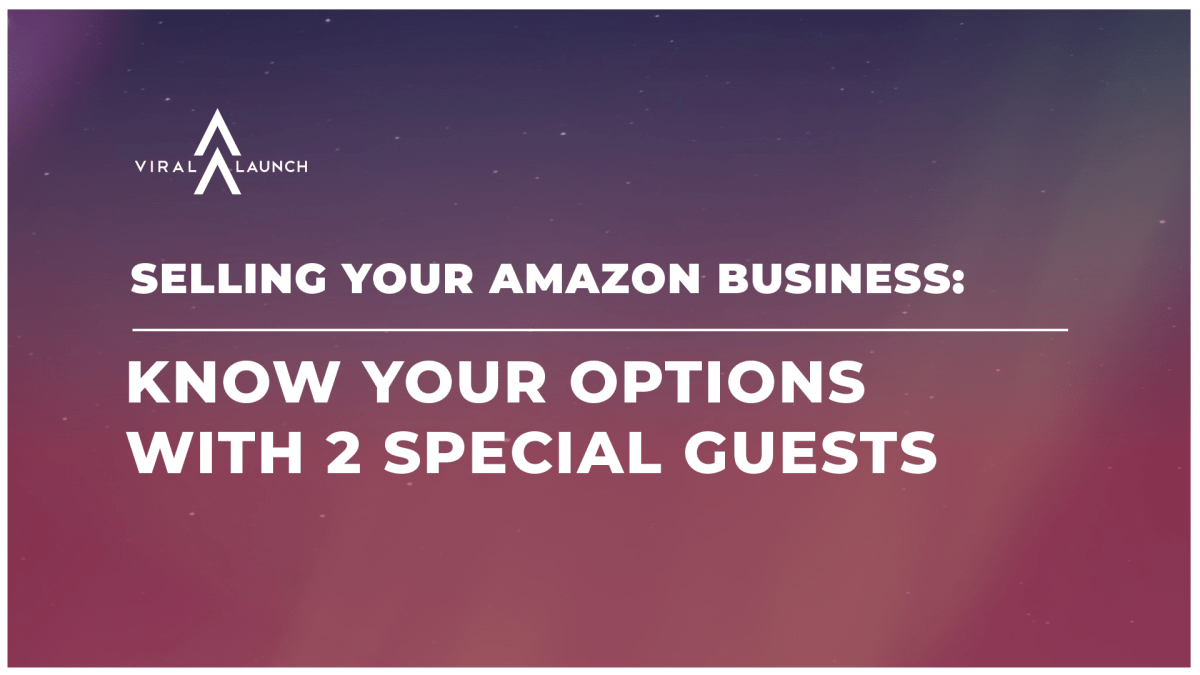 Selling Your Amazon Business: Know Your Options with 2 Special Guests