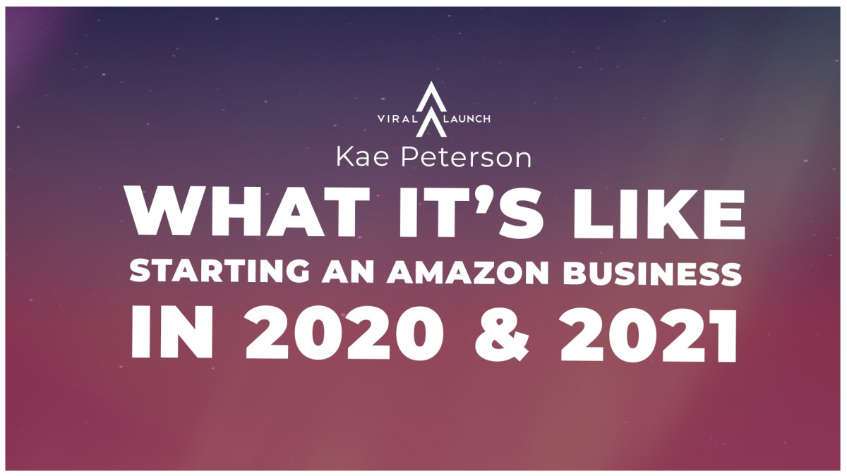 What It's Like Starting an Amazon Business in 2020 & 2021 with Kae Peterson
