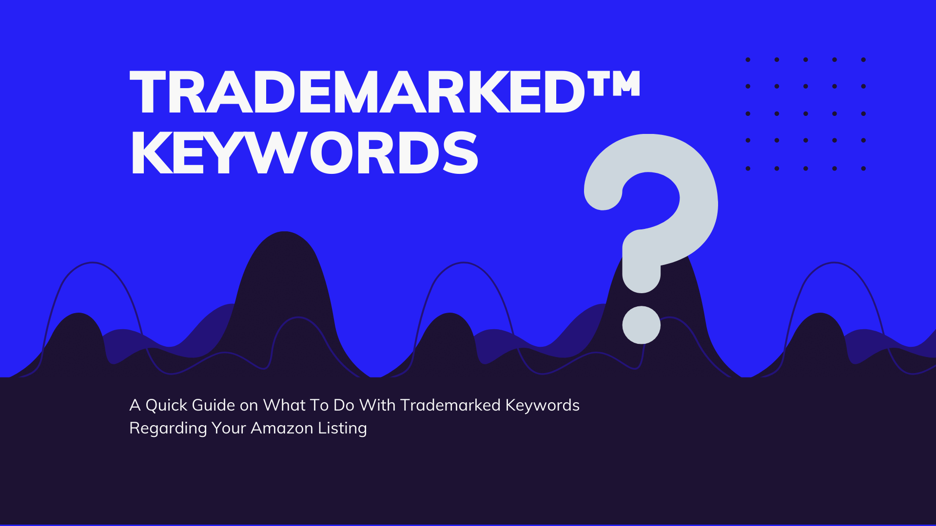 a guide to trademarked keywords on amazon