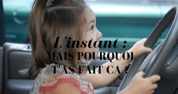 """L'instant: """"MAIS POURQUOI T'AS FAIT CA ?"""""""