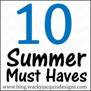 My 10 Summer Must Haves