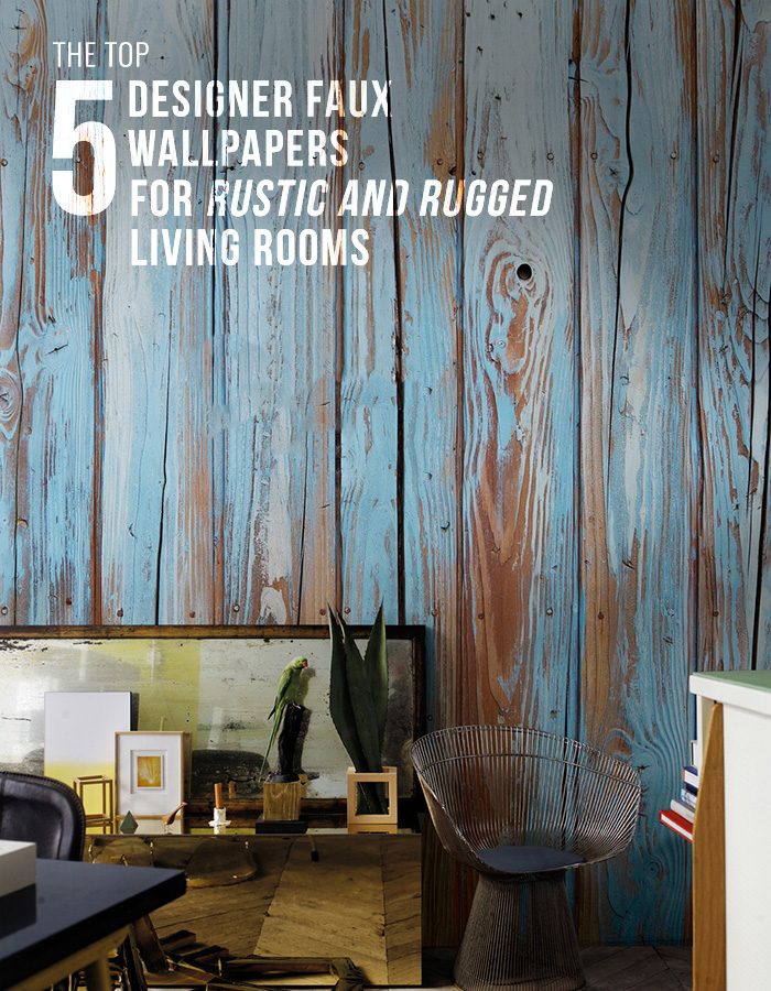 The Top 5 Designer Faux Wallpapers For Your Living Room
