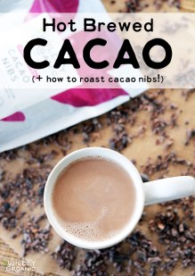 Hot Brewed Cacao (+ how to roast cacao nibs!)- blog post image