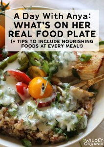 A Day With Anya: What's On Her Real Food Plate (+ tips to include nourishing foods at every meal!)