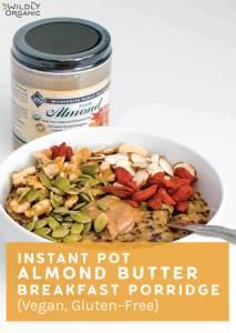 Instant Pot Almond Butter Breakfast Porridge {Vegan, Gluten-Free}