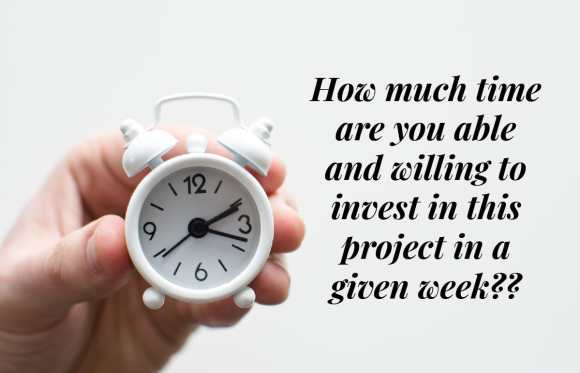 Hand holding a clock. How much time are you able and willing to invest in this project in a given week?