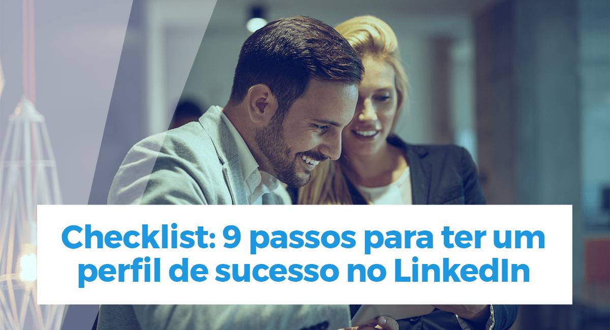 Checklist: 9 passos para ter um perfil de sucesso no LinkedIn