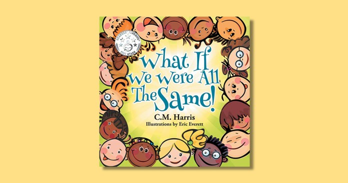 What If We Were All The Same! By C. M. Harris