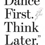 Dance First, Think Later!: Advice for Grads