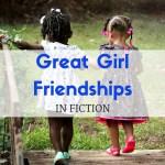 Great Girl Friendships in Fiction