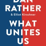 #FridayReads: Dan Rather's WHAT UNITES US