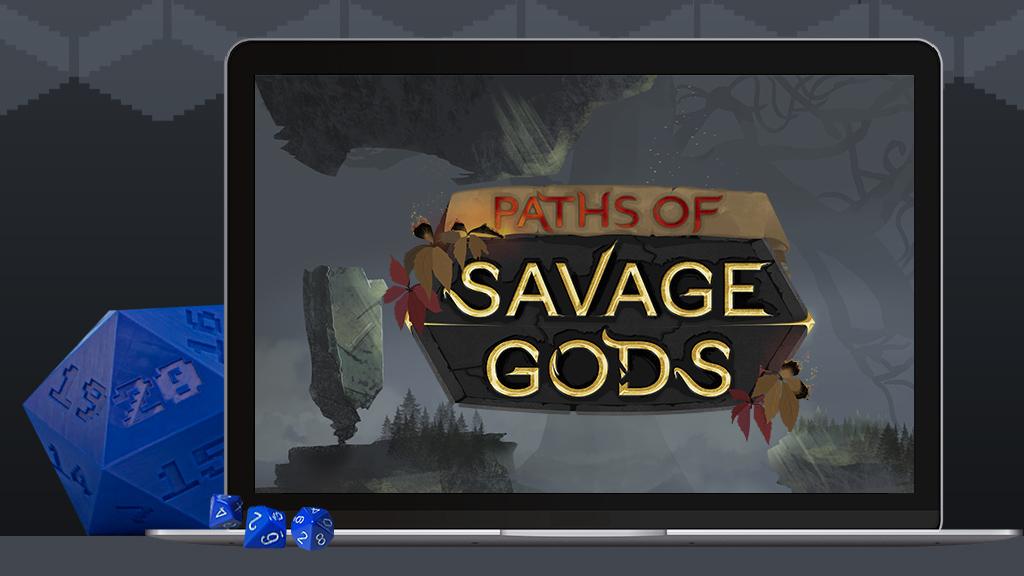 Paths of Savage Gods: less organizing, more playing!
