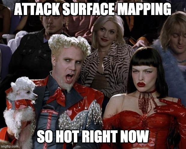 attack surface mapping so hot right now