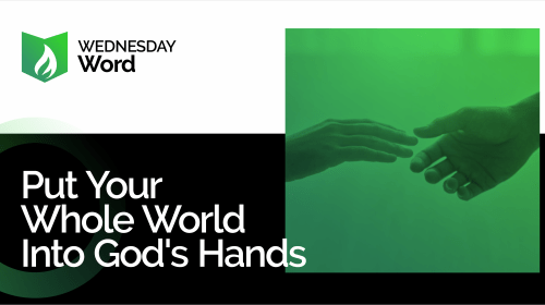 Put your whole world into God's hands