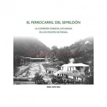 Libros - El Ferrocarril del Semeldón, La compañía Forestal Asturiana en los Montes de Ponga, ( Angel Mato Díaz ).